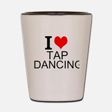 I Love Tap Dancing Shot Glass