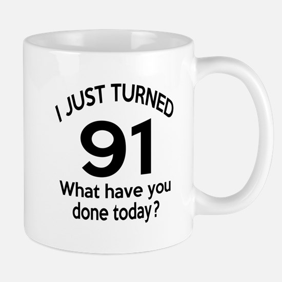 I Just Turned 91 What Have You Done Tod Mug