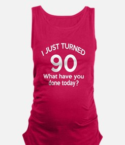 I Just Turned 90 What Have You Maternity Tank Top