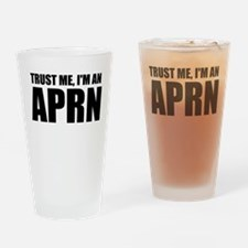 Trust Me, I'm An APRN Drinking Glass