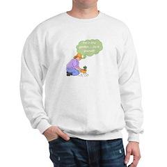 I'm in the garden Sweatshirt