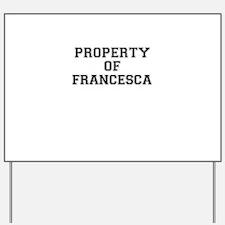 Property of FRANCESCA Yard Sign