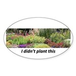 I didn't plant this Oval Sticker