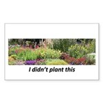 I didn't plant this Rectangle Sticker