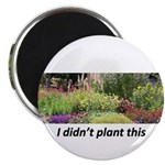 I didn't plant this Magnet