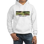 I didn't plant this Hooded Sweatshirt