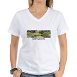 I didn't plant this Women's V-Neck T-Shirt