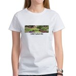I didn't plant this Women's T-Shirt
