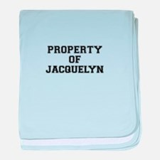 Property of JACQUELYN baby blanket