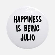 Happiness is being Julio Ornament (Round)