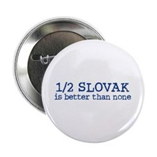 """Half Slovak is Better than none 2.25"""" Button"""