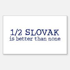 Half Slovak is Better than none Sticker (Rectangul
