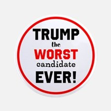 Trump, the worst candidate ever! Button
