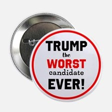 "Trump, the worst candidate ever! 2.25"" Button"