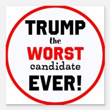 Trump, the worst candidate ever! Square Car Magnet