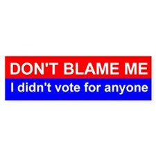 Don't Blame Me, I Didn't Vote for Anyone