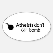 Atheists Don't Car Bomb Oval Decal