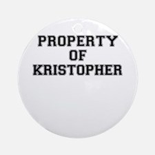 Property of KRISTOPHER Round Ornament