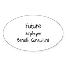 Future Employee Benefit Consultant Oval Decal