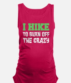 I Hike To Burn Off Crazy Maternity Tank Top