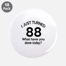 """I Just Turned 88 What Have Y 3.5"""" Button (10 pack)"""