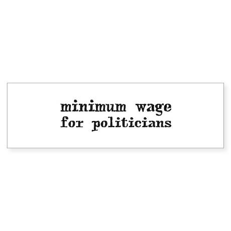 Minimum Wage for Politicans Bumper Sticker