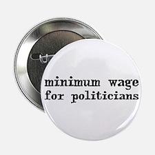 "Minimum Wage for Politicans 2.25"" Button"
