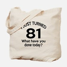 I Just Turned 81 What Have You Done Today Tote Bag