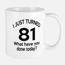 I Just Turned 81 What Have You Done Tod Mug