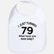 I Just Turned 79 What Have You Done Today ? Bib