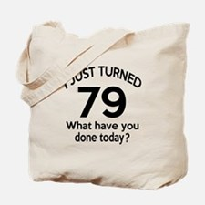 I Just Turned 79 What Have You Done Today Tote Bag