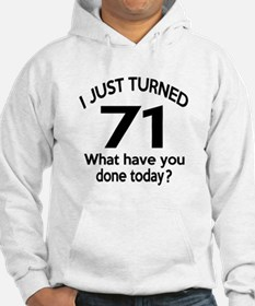 I Just Turned 71 What Have You D Hoodie