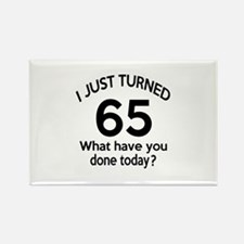 I Just Turned 65 What Have You Do Rectangle Magnet