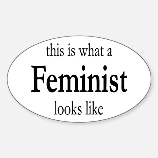 What A Feminist Looks Like Sticker (Oval)