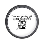I'm not getting old Wall Clock