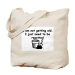 I'm not getting old Tote Bag