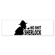 No Shit Sherlock Bumper Bumper Sticker