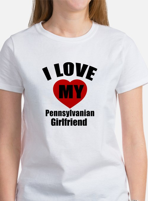 I Love My Pennsylvania Girlfriend Women's T-Shirt