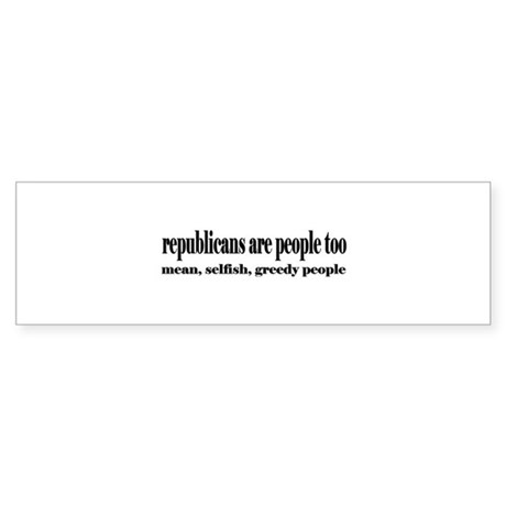 Republicans are people too Bumper Sticker