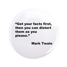 """Mark Twain Quote on Fact Distortion 3.5"""" Button"""