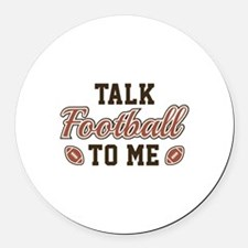 Talk Football To Me Round Car Magnet