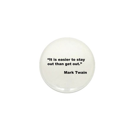 Mark Twain Quote on Stay Out Mini Button