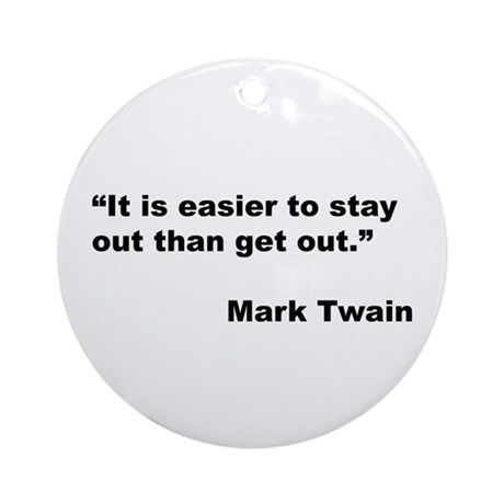 Mark Twain Quote on Stay Out Ornament (Round)