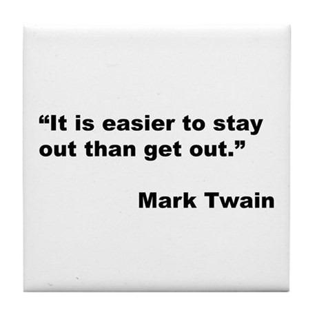 Mark Twain Quote on Stay Out Tile Coaster