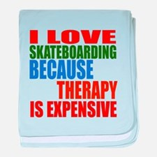 I Love Skateboarding Because Therapy baby blanket