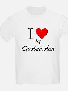 I Love My Guatemalan T-Shirt