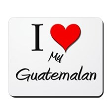 I Love My Guatemalan Mousepad
