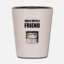 Walk With A Friend Pet Personalize It! Shot Glass