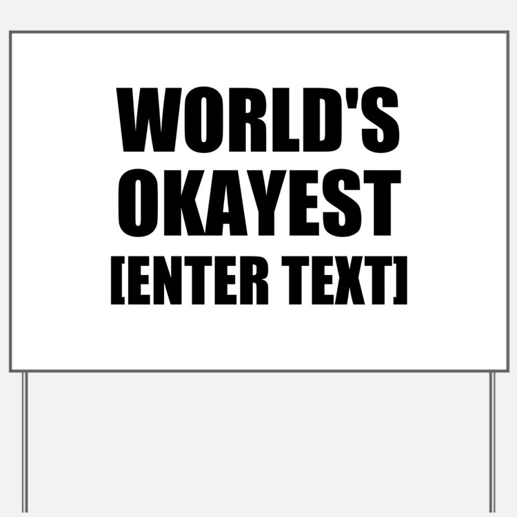 World's Okayest Personalize It! Yard Sign