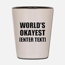 World's Okayest Personalize It! Shot Glass